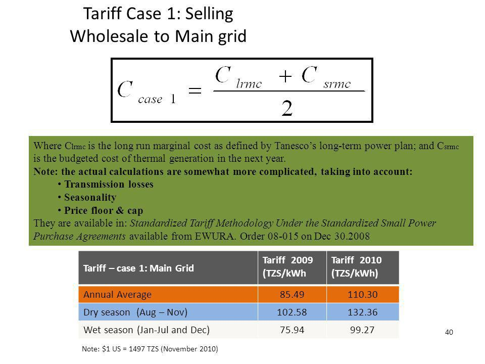 Tariff Case 1: Selling Wholesale to Main grid 40 Where C lrmc is the long run marginal cost as defined by Tanescos long-term power plan; and C srmc is the budgeted cost of thermal generation in the next year.