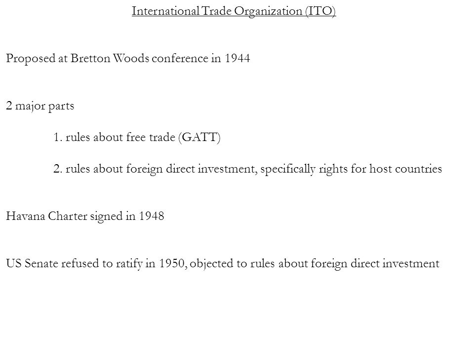 International Trade Organization (ITO) Proposed at Bretton Woods conference in major parts 1.
