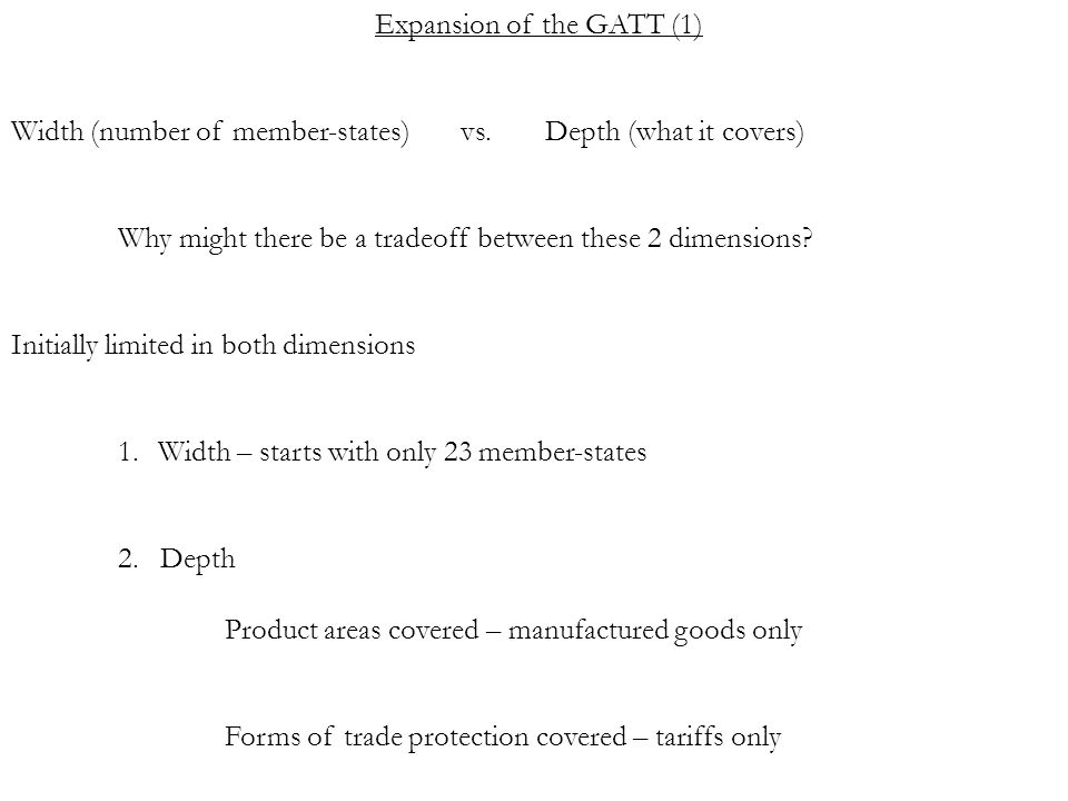 Expansion of the GATT (2) Expanded in a series of trade rounds NameStart LengthCountries Subjects discussed Geneva19477 mos.23 tariffs Annecy19495 mos.13 tariffs Torquay19508 mos.38 tariffs Geneva II19565 mos.