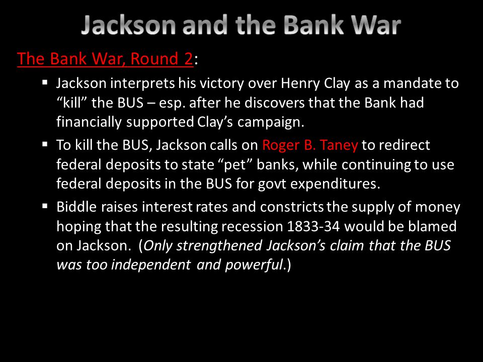 The Bank War, Round 2: Jackson interprets his victory over Henry Clay as a mandate to kill the BUS – esp. after he discovers that the Bank had financi