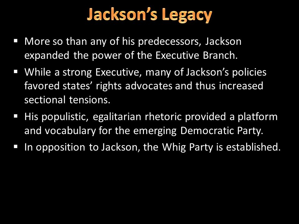 More so than any of his predecessors, Jackson expanded the power of the Executive Branch.