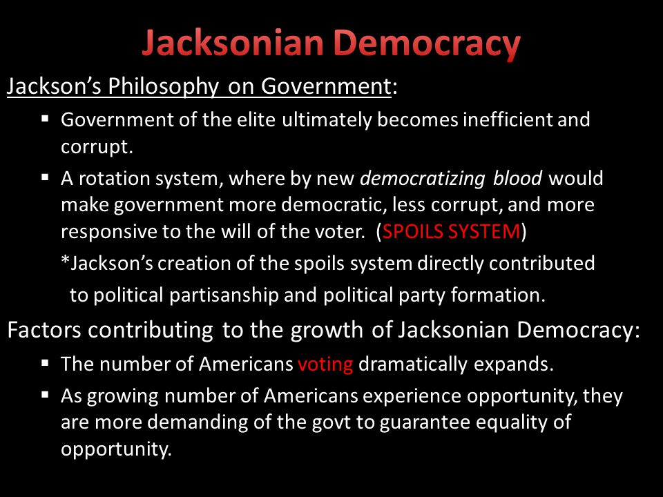 Jacksons Philosophy on Government: Government of the elite ultimately becomes inefficient and corrupt.