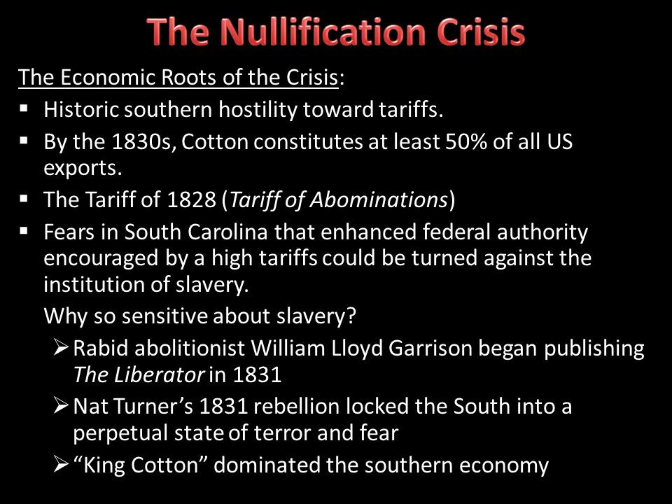 The Economic Roots of the Crisis: Historic southern hostility toward tariffs. By the 1830s, Cotton constitutes at least 50% of all US exports. The Tar