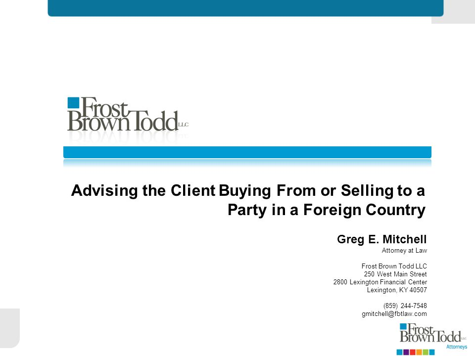 Advising the Client Buying From or Selling to a Party in a Foreign Country Greg E.