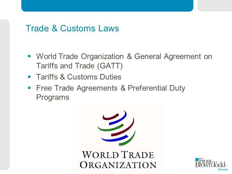Trade & Customs Laws World Trade Organization & General Agreement on Tariffs and Trade (GATT) Tariffs & Customs Duties Free Trade Agreements & Preferential Duty Programs
