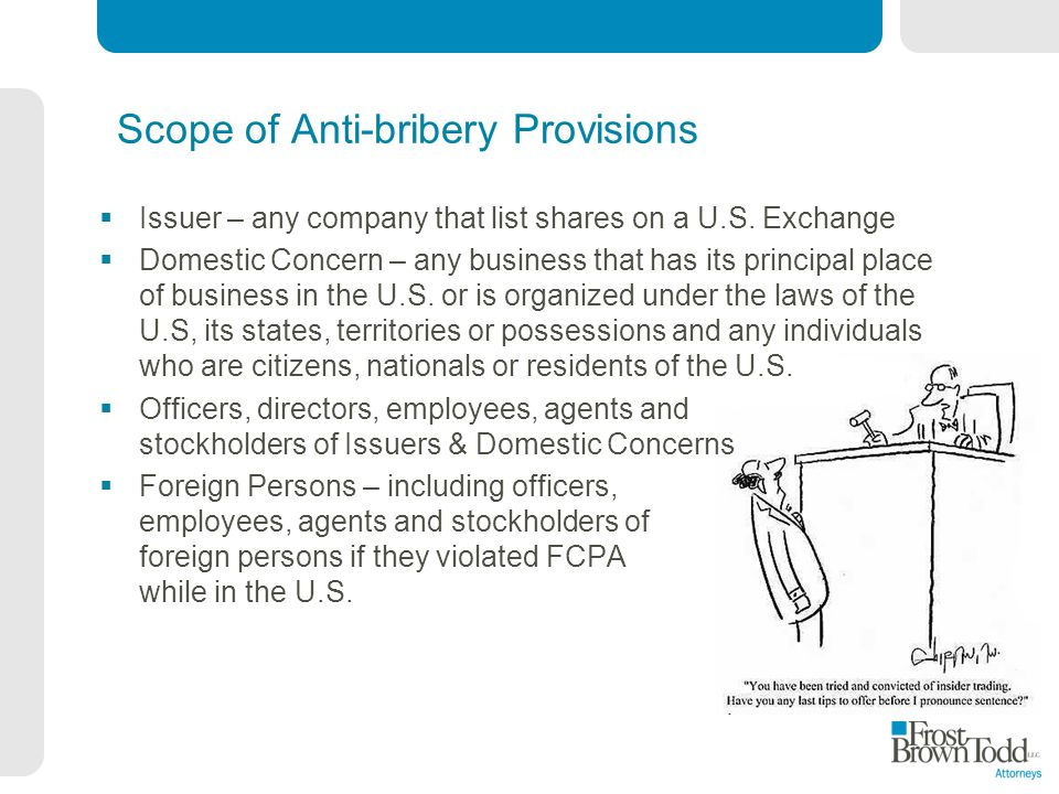 Scope of Anti-bribery Provisions Issuer – any company that list shares on a U.S.