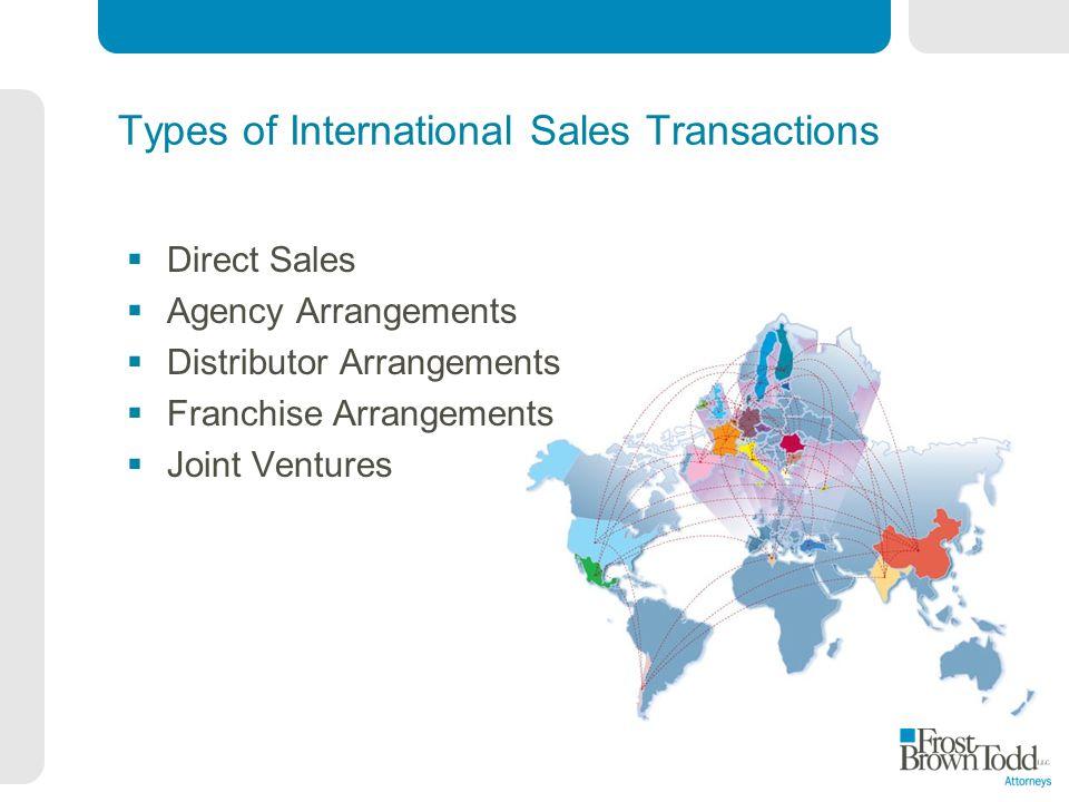 Types of International Sales Transactions Direct Sales Agency Arrangements Distributor Arrangements Franchise Arrangements Joint Ventures