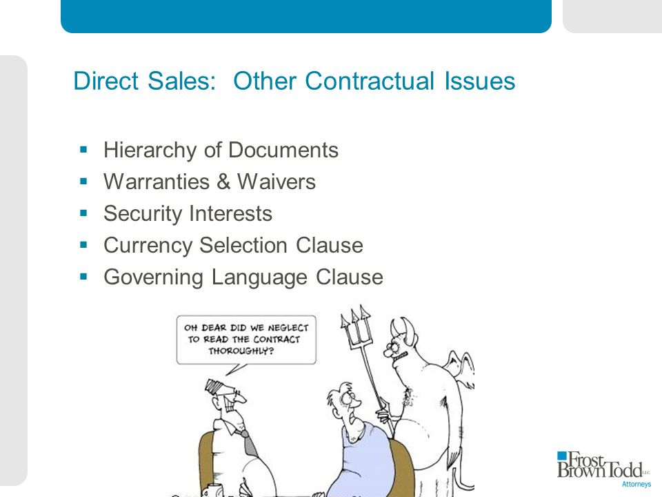 Direct Sales: Other Contractual Issues Hierarchy of Documents Warranties & Waivers Security Interests Currency Selection Clause Governing Language Cla