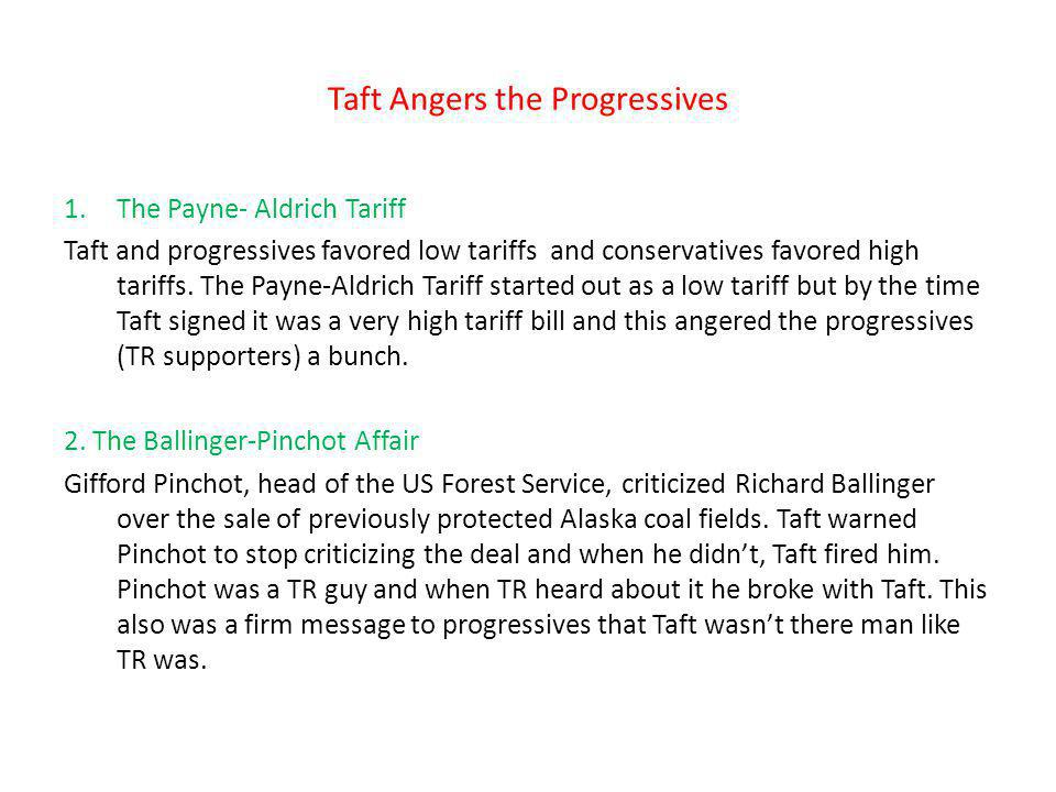 Taft Angers the Progressives 1.The Payne- Aldrich Tariff Taft and progressives favored low tariffs and conservatives favored high tariffs. The Payne-A
