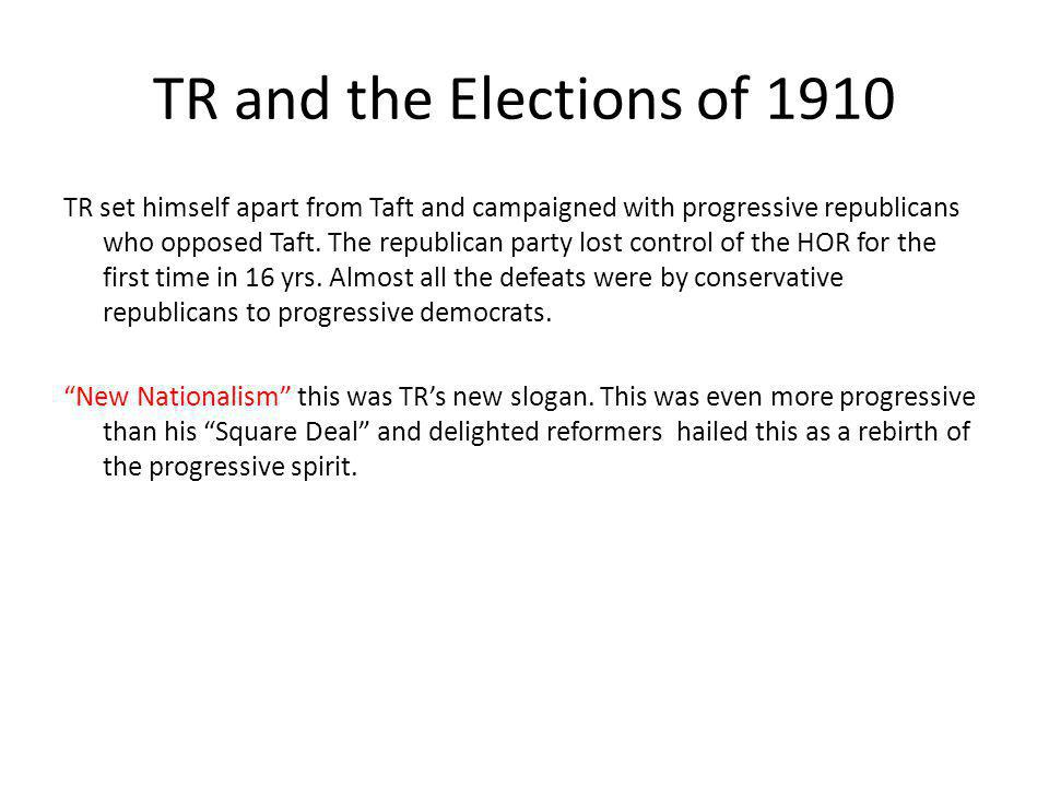TR and the Elections of 1910 TR set himself apart from Taft and campaigned with progressive republicans who opposed Taft. The republican party lost co