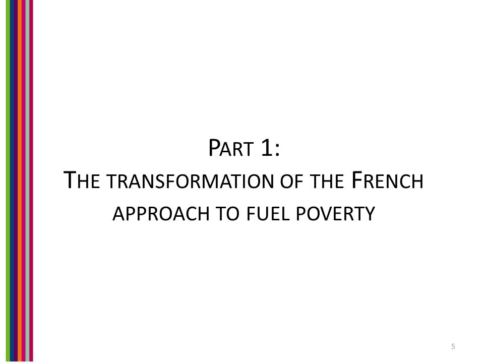 P ART 1: T HE TRANSFORMATION OF THE F RENCH APPROACH TO FUEL POVERTY 5