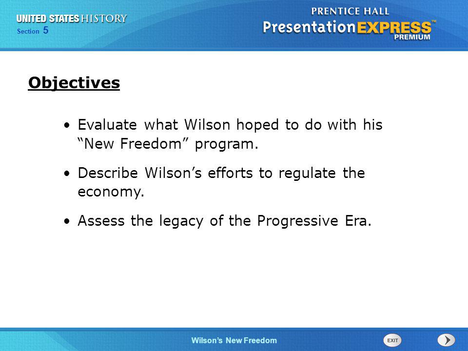 Chapter 25 Section 1 The Cold War Begins Section 5 Wilsons New Freedom Objectives Evaluate what Wilson hoped to do with his New Freedom program.