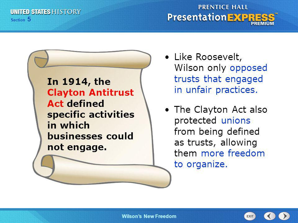 Chapter 25 Section 1 The Cold War Begins Section 5 Wilsons New Freedom In 1914, the Clayton Antitrust Act defined specific activities in which businesses could not engage.