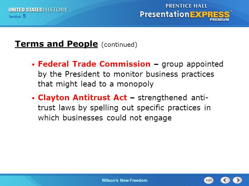Chapter 25 Section 1 The Cold War Begins Section 5 Wilsons New Freedom Terms and People (continued) Federal Trade Commission – group appointed by the President to monitor business practices that might lead to a monopoly Clayton Antitrust Act – strengthened anti- trust laws by spelling out specific practices in which businesses could not engage