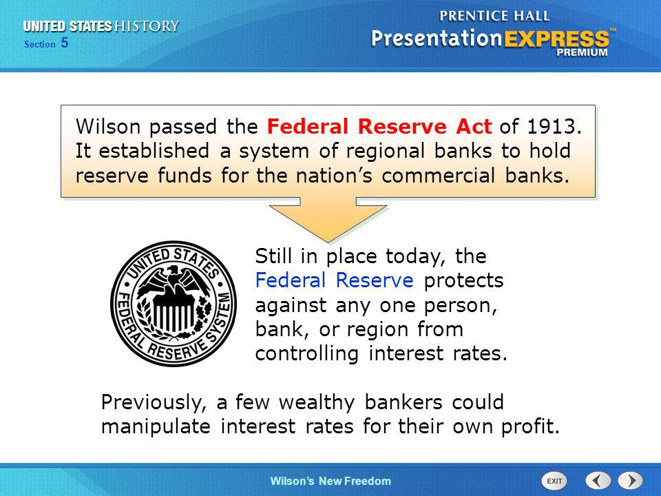 Chapter 25 Section 1 The Cold War Begins Section 5 Wilsons New Freedom Wilson passed the Federal Reserve Act of 1913.