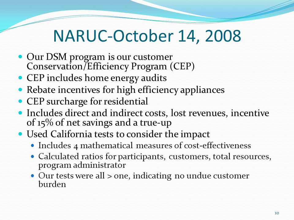 NARUC-October 14, 2008 Our DSM program is our customer Conservation/Efficiency Program (CEP) CEP includes home energy audits Rebate incentives for hig