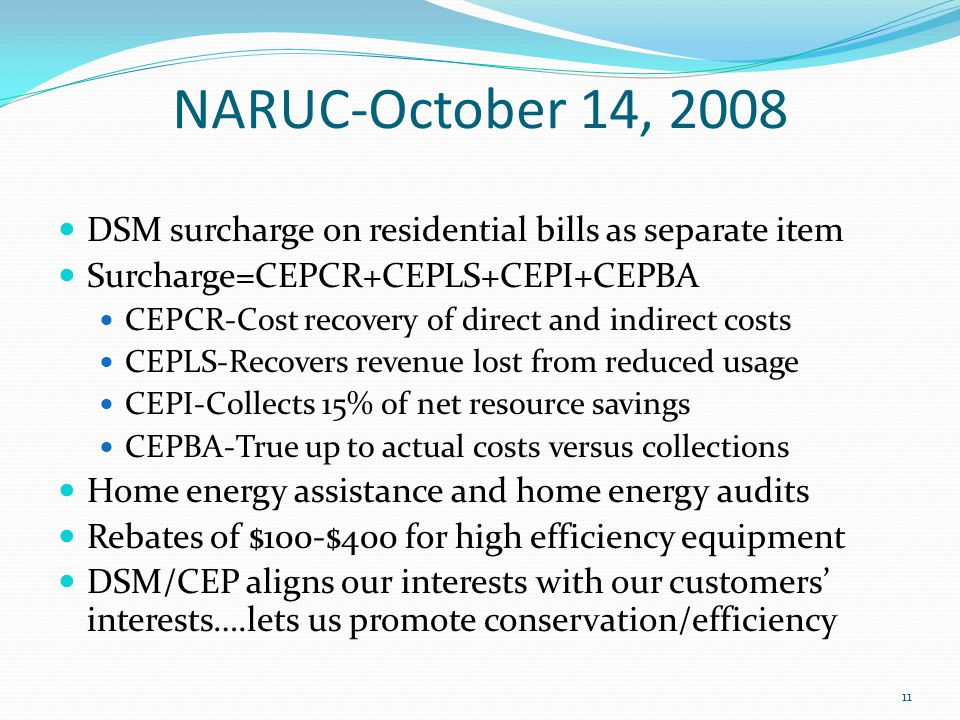 NARUC-October 14, 2008 DSM surcharge on residential bills as separate item Surcharge=CEPCR+CEPLS+CEPI+CEPBA CEPCR-Cost recovery of direct and indirect