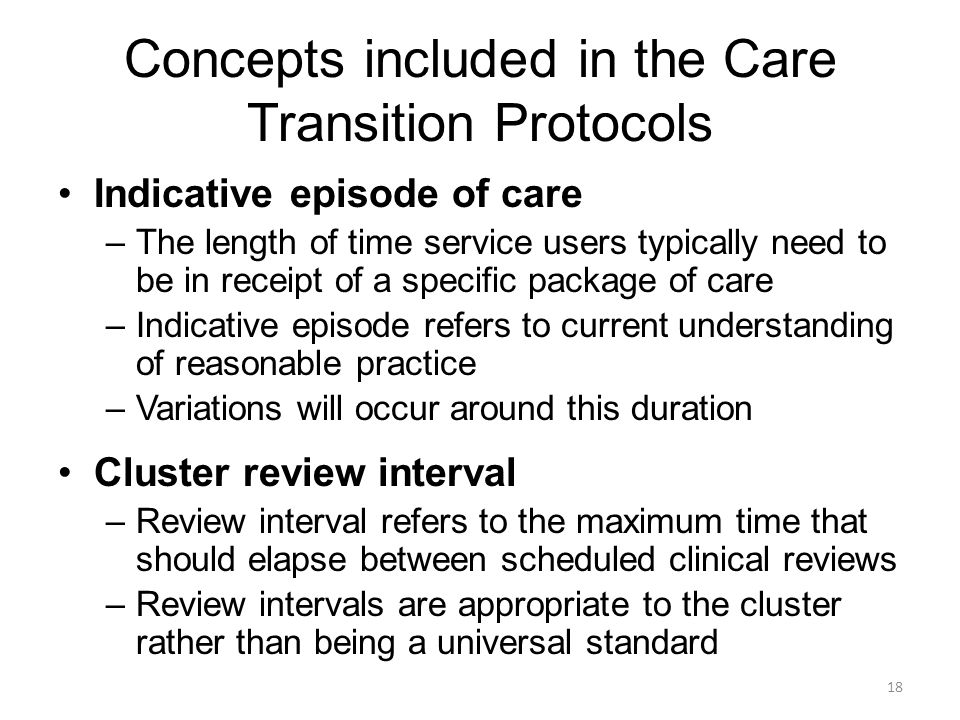 Concepts included in the Care Transition Protocols Indicative episode of care –The length of time service users typically need to be in receipt of a s