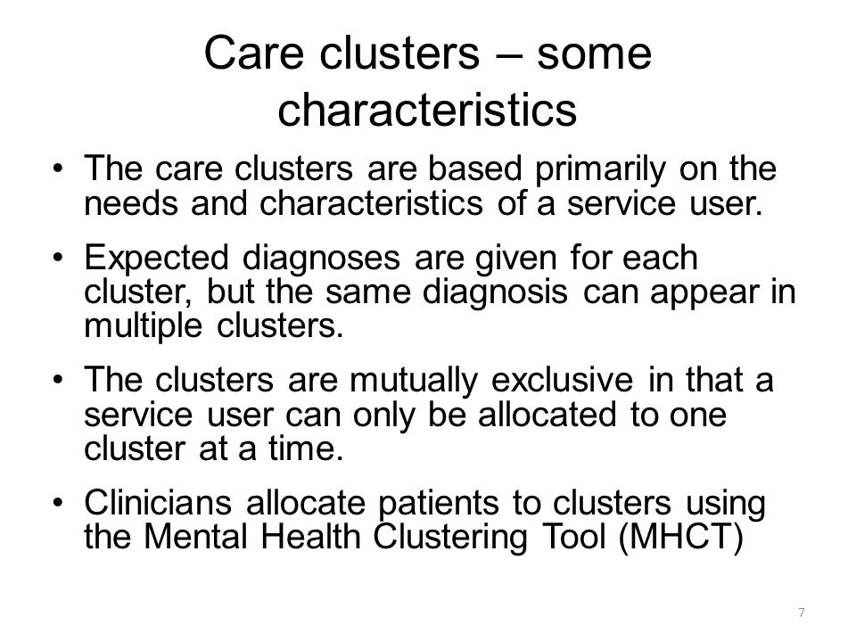 Care clusters – some characteristics The care clusters are based primarily on the needs and characteristics of a service user. Expected diagnoses are