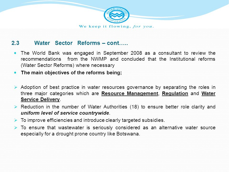 2.3Water Sector Reforms – cont….. The World Bank was engaged in September 2008 as a consultant to review the recommendations from the NWMP and conclud