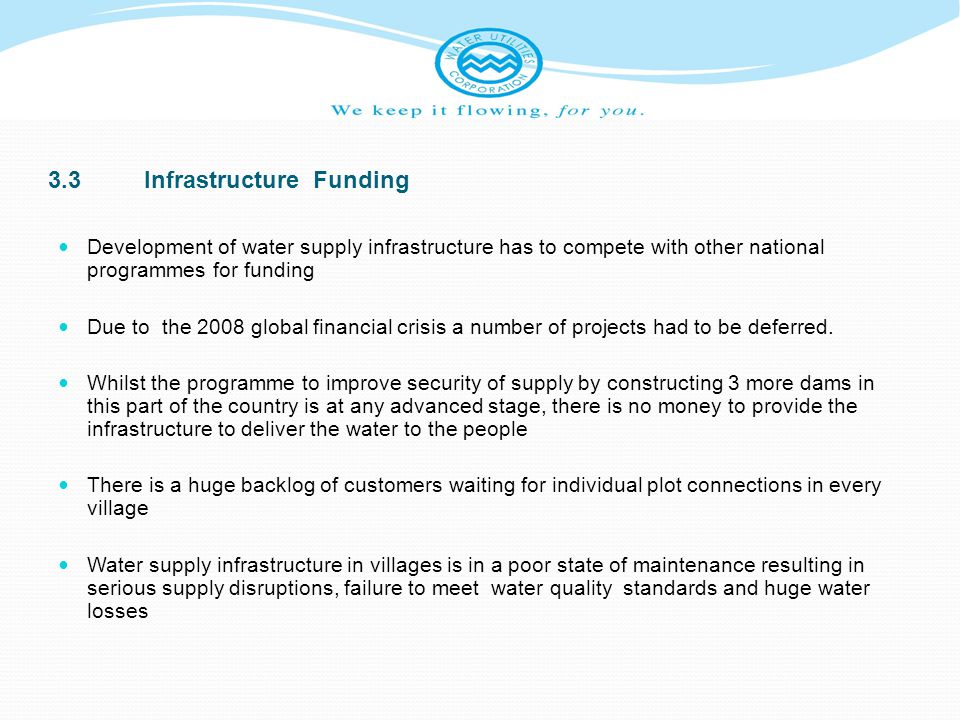 3.3Infrastructure Funding Development of water supply infrastructure has to compete with other national programmes for funding Due to the 2008 global