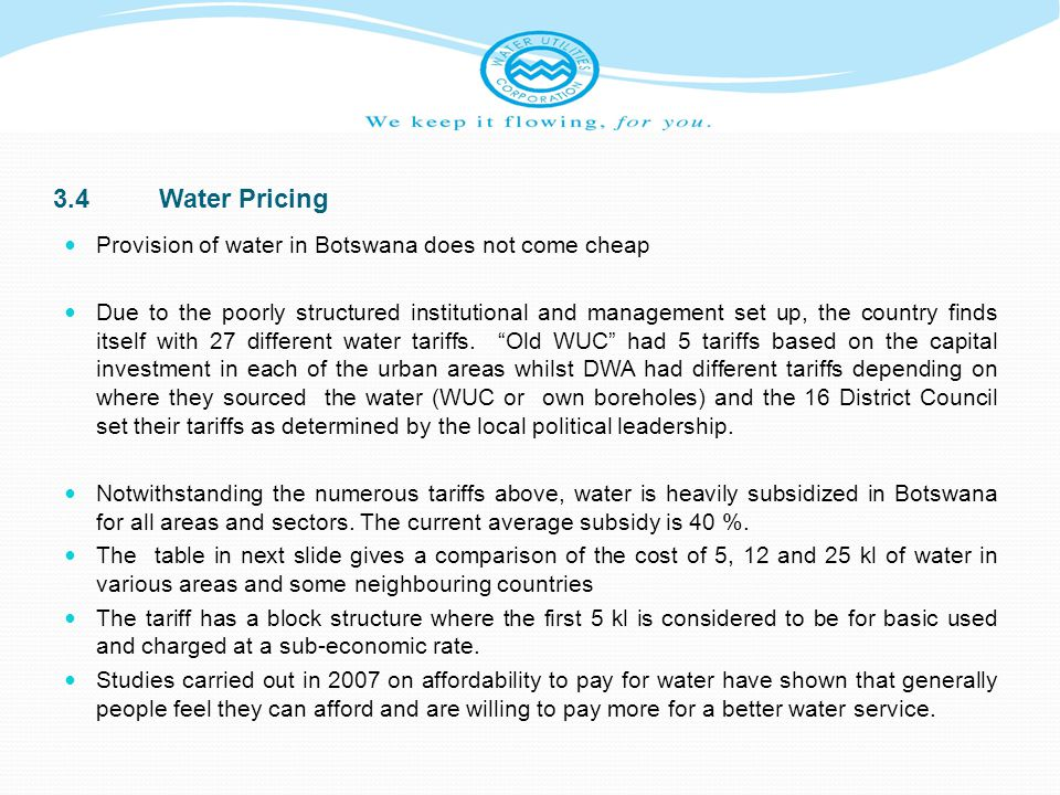 3.4Water Pricing Provision of water in Botswana does not come cheap Due to the poorly structured institutional and management set up, the country find