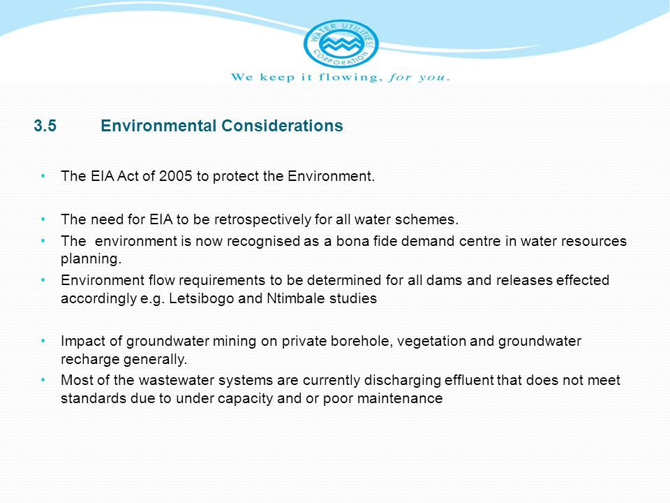 3.5Environmental Considerations The EIA Act of 2005 to protect the Environment. The need for EIA to be retrospectively for all water schemes. The envi