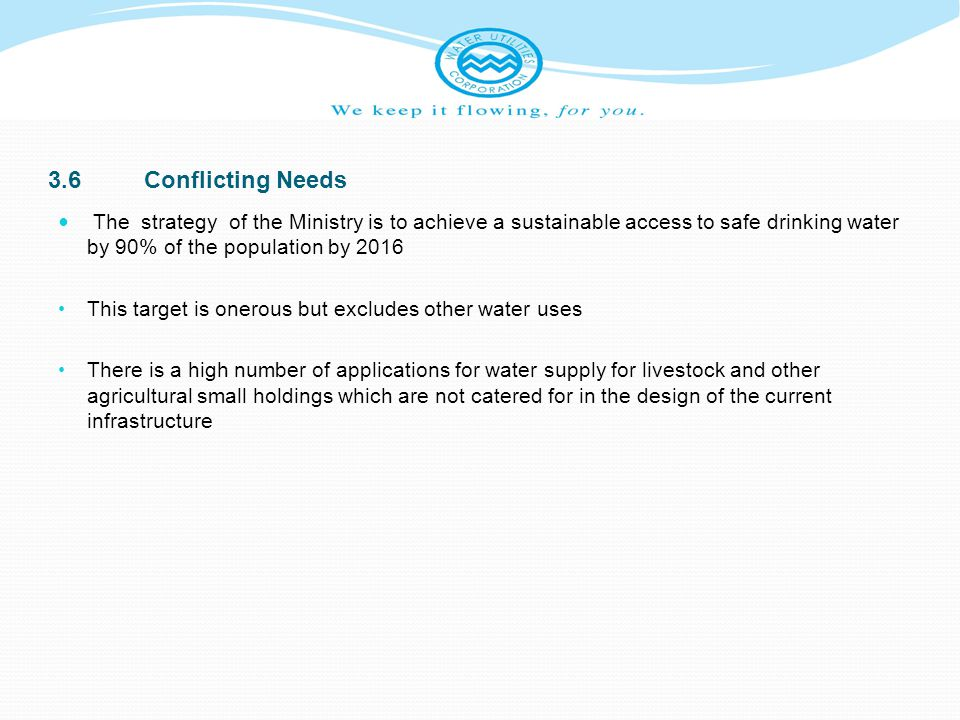3.6Conflicting Needs The strategy of the Ministry is to achieve a sustainable access to safe drinking water by 90% of the population by 2016 This targ