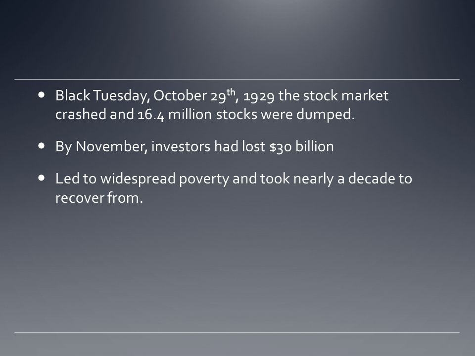 Black Tuesday, October 29 th, 1929 the stock market crashed and 16.4 million stocks were dumped.