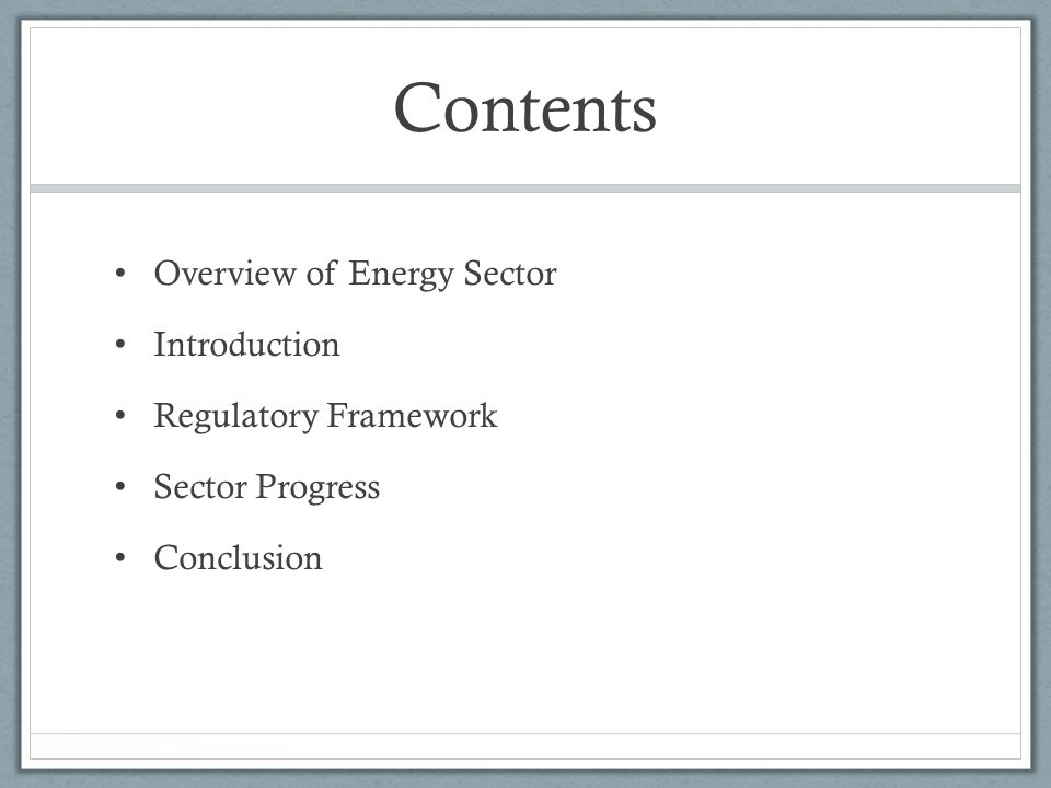 Contents Overview of Energy Sector Introduction Regulatory Framework Sector Progress Conclusion