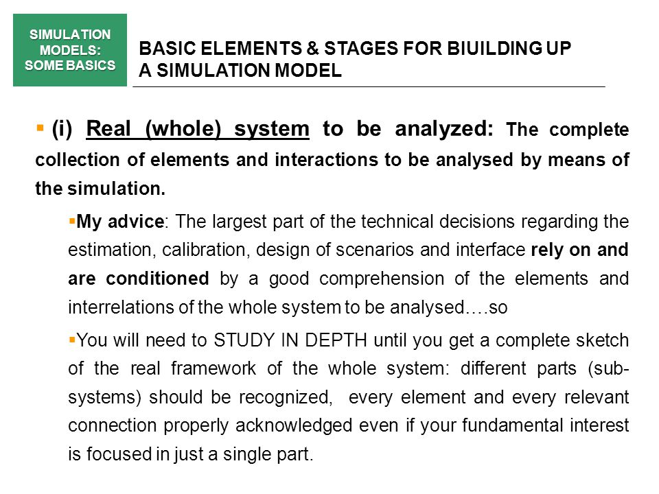 SIMULATION MODELS: SOME BASICS BASIC ELEMENTS & STAGES FOR BIUILDING UP A SIMULATION MODEL (i) Real (whole) system to be analyzed: The complete collec