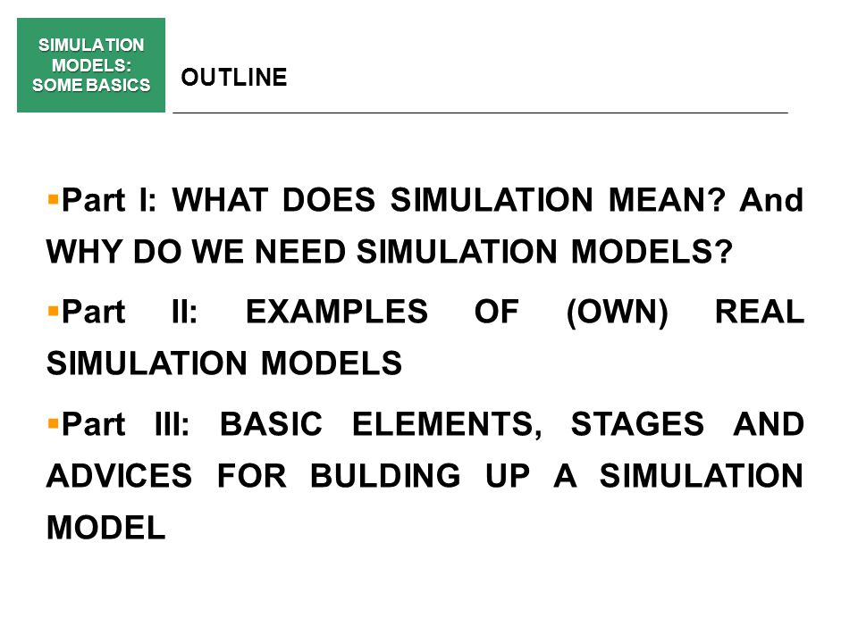 SIMULATION MODELS: SOME BASICS BASIC ELEMENTS, STAGES AND ADVICES FOR BULDING UP A SIMULATION MODEL PART II of III