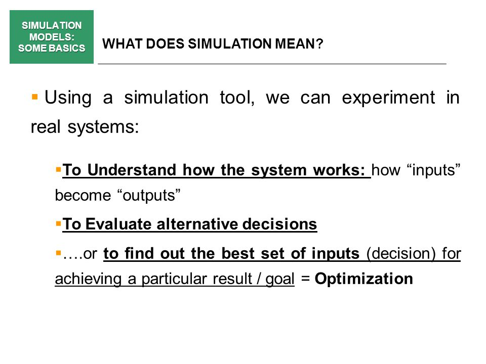 SIMULATION MODELS: SOME BASICS WHAT DOES SIMULATION MEAN.
