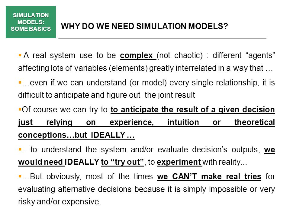 SIMULATION MODELS: SOME BASICS BASIC STAGES FOR BIUILDING A SIMULATION MODEL: ELEMENTS AND DECISIONS (v) Technical Structure (ADVICES): Concentrate on data (Carpenters say Measure twice, cut once).