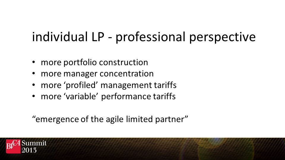 individual LP - professional perspective more portfolio construction more manager concentration more profiled management tariffs more variable performance tariffs emergence of the agile limited partner