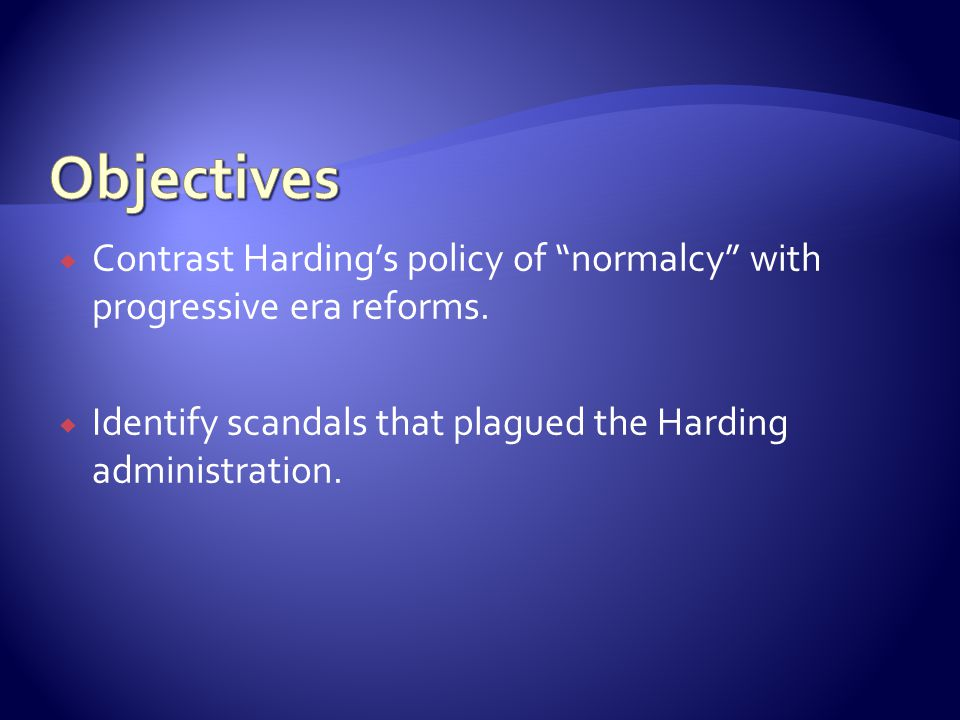 Contrast Hardings policy of normalcy with progressive era reforms. Identify scandals that plagued the Harding administration.