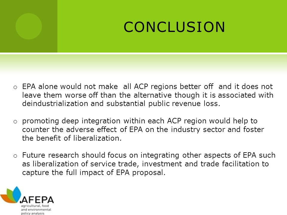CONCLUSION o EPA alone would not make all ACP regions better off and it does not leave them worse off than the alternative though it is associated with deindustrialization and substantial public revenue loss.
