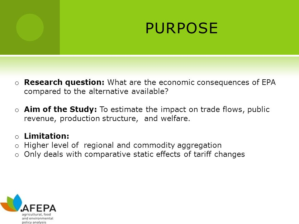 PURPOSE o Research question: What are the economic consequences of EPA compared to the alternative available.