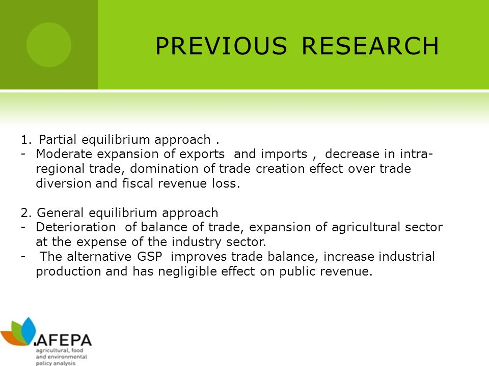 PREVIOUS RESEARCH 1.Partial equilibrium approach. -Moderate expansion of exports and imports, decrease in intra- regional trade, domination of trade c