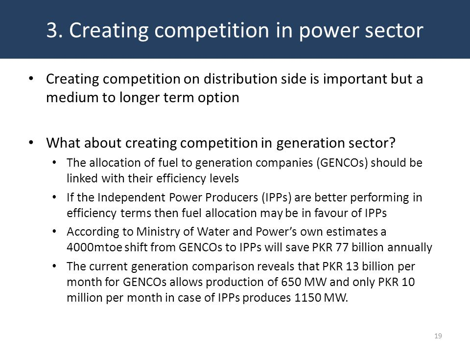 Creating competition on distribution side is important but a medium to longer term option What about creating competition in generation sector.