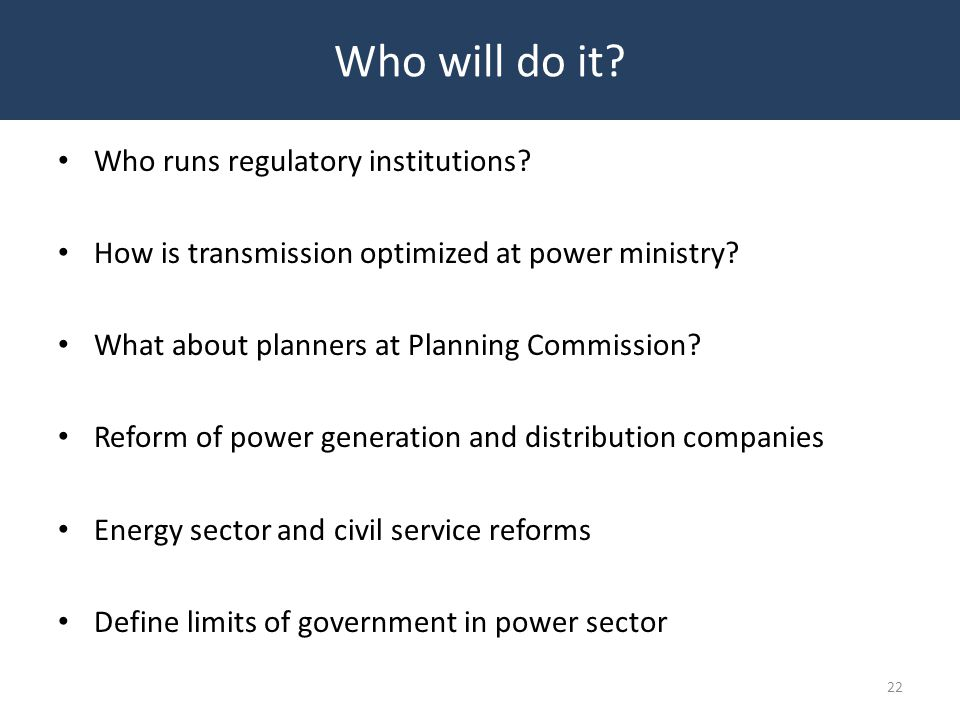 Who runs regulatory institutions? How is transmission optimized at power ministry? What about planners at Planning Commission? Reform of power generat