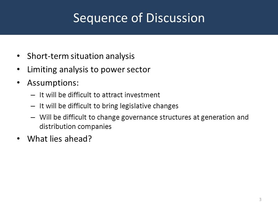 Short-term situation analysis Limiting analysis to power sector Assumptions: – It will be difficult to attract investment – It will be difficult to br