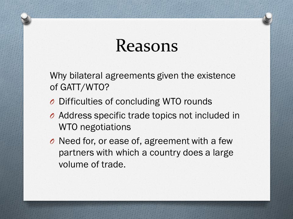 Reasons Why bilateral agreements given the existence of GATT/WTO.