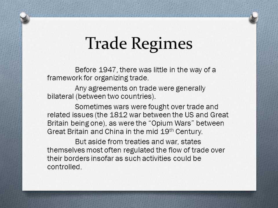 Trade Regimes Before 1947, there was little in the way of a framework for organizing trade.