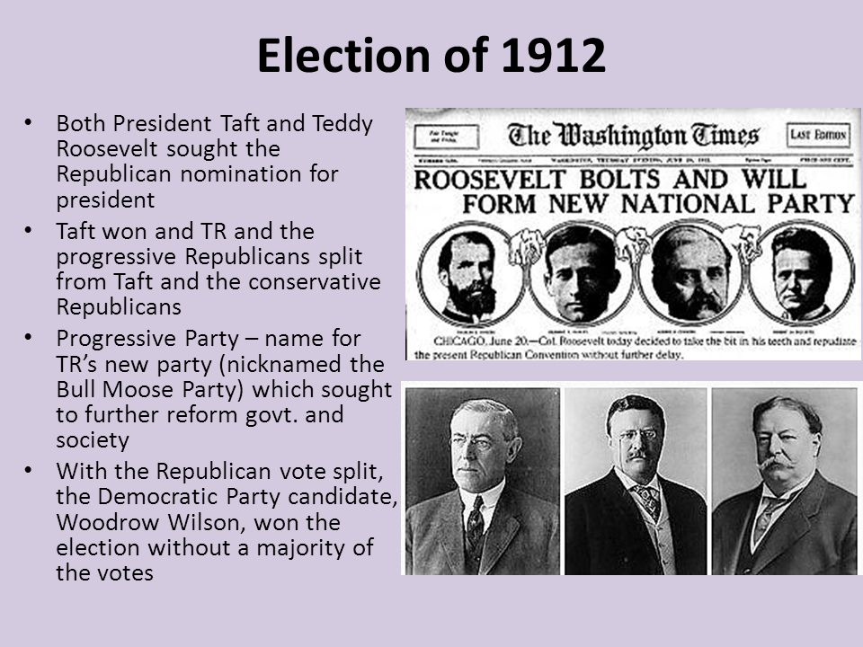 Election of 1912 Both President Taft and Teddy Roosevelt sought the Republican nomination for president Taft won and TR and the progressive Republican