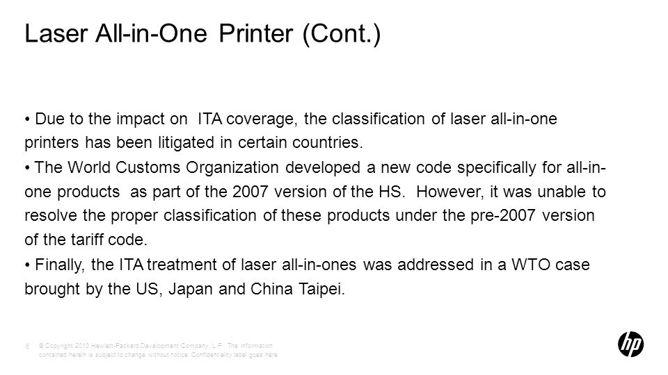 Laser All-in-One Printer (Cont.) Due to the impact on ITA coverage, the classification of laser all-in-one printers has been litigated in certain countries.