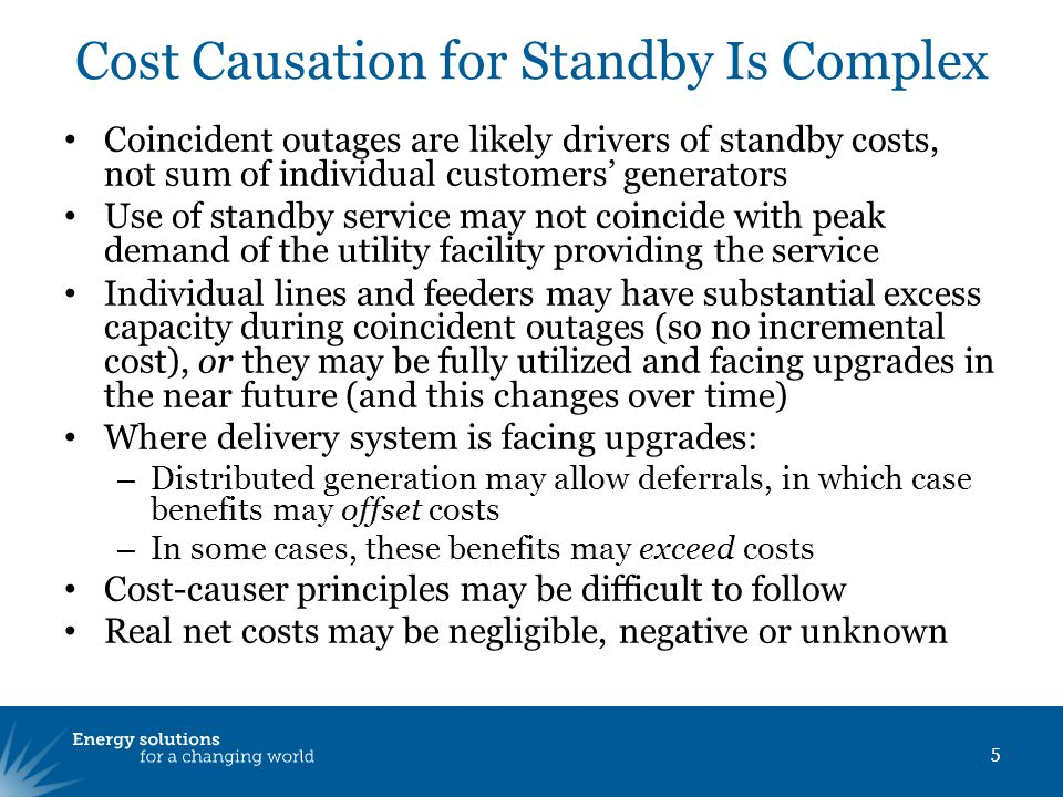 Cost Causation for Standby Is Complex Coincident outages are likely drivers of standby costs, not sum of individual customers generators Use of standb