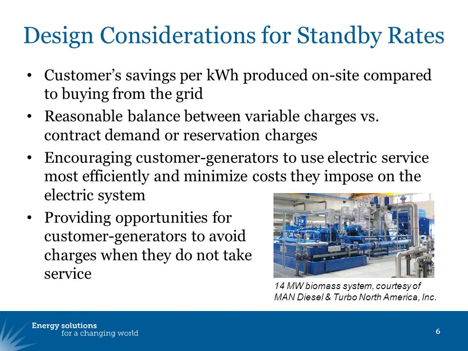 Design Considerations for Standby Rates Customers savings per kWh produced on-site compared to buying from the grid Reasonable balance between variabl