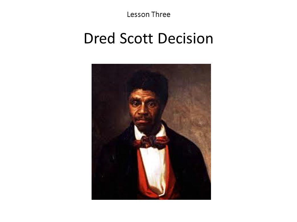 Lesson Three Dred Scott Decision