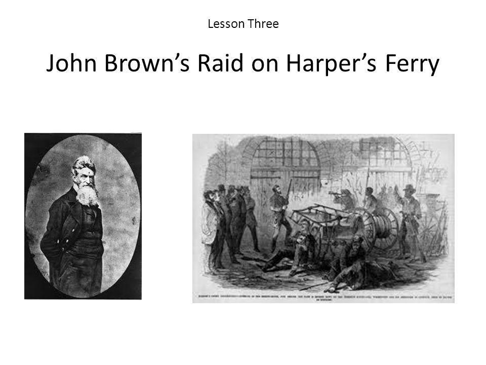Lesson Three John Browns Raid on Harpers Ferry